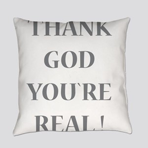Thank God You`re Real Everyday Pillow