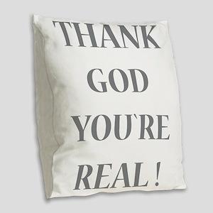 Thank God You`re Real Burlap Throw Pillow