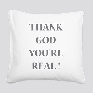 Thank God You`re Real Square Canvas Pillow