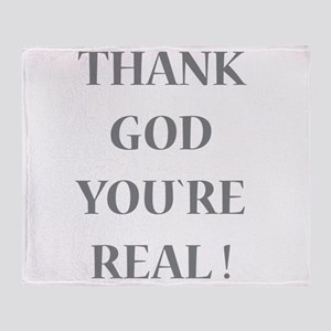 Thank God You`re Real Throw Blanket