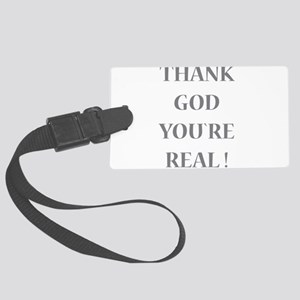 Thank God You`re Real Large Luggage Tag