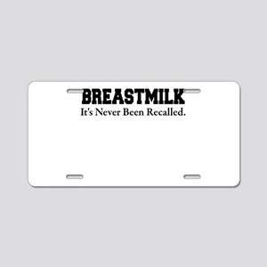 BREASTMILK ITS NEVER BEEN R Aluminum License Plate