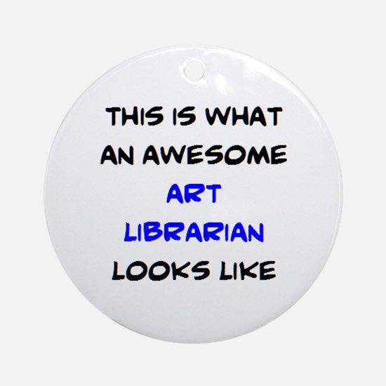 awesome art librarian Round Ornament