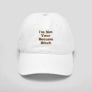 I'm Not Your Bottom Bitch Cap