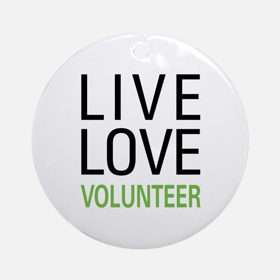 Live Love Volunteer Ornament (Round)