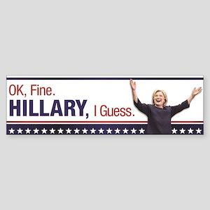 Ok, Fine. Hillary Bumper Sticker