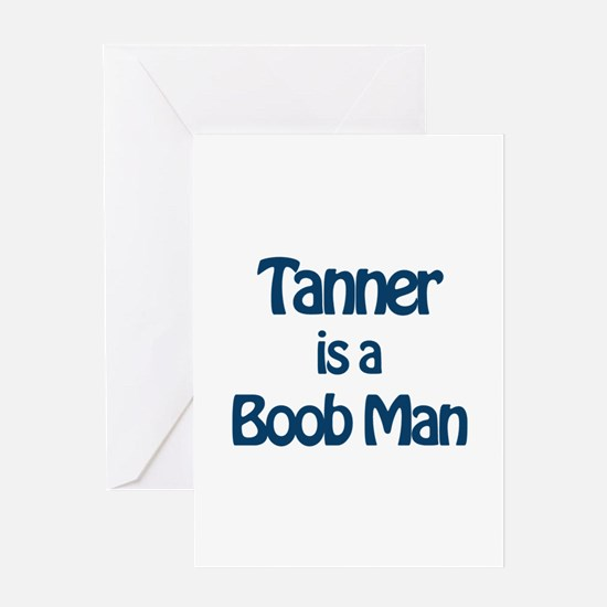 Tanner is a Boob Man Greeting Card