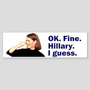 Fine. I guess. Bumper Sticker