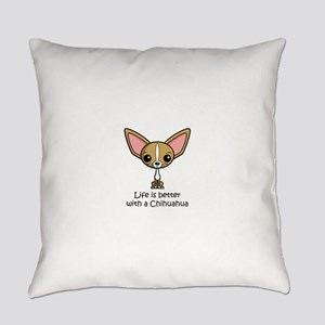 Life is Better with a Chihuahua Everyday Pillow
