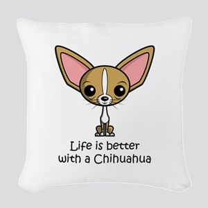 Life is Better with a Chihuahu Woven Throw Pillow