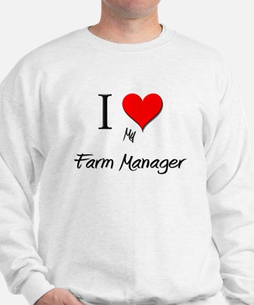 I Love My Farm Manager Sweatshirt