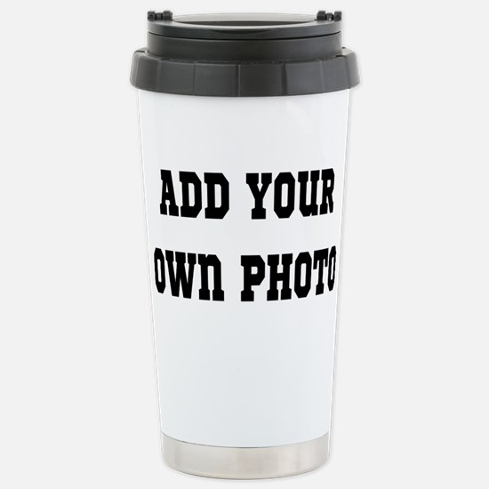 Add Your Own Photo Stainless Steel Travel Mug