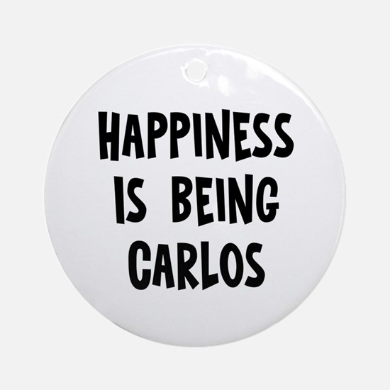 Happiness is being Carlos Ornament (Round)