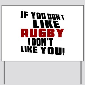 You Don't Like Rugby I Don't Like You Yard Sign