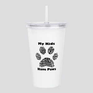 My Kids Have Paws Acrylic Double-wall Tumbler