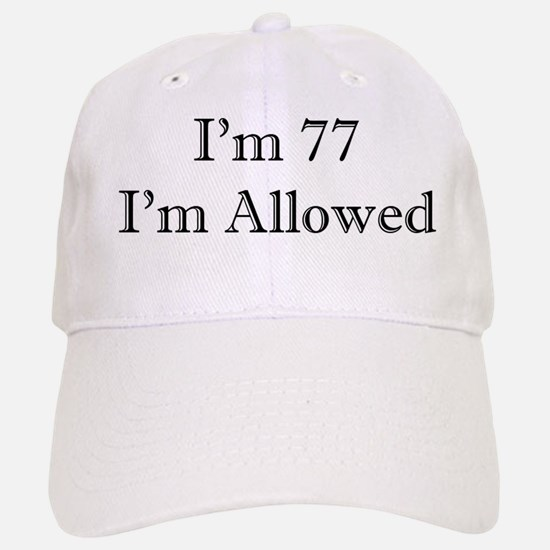 77 I'm Allowed 2 Baseball Baseball Baseball Cap
