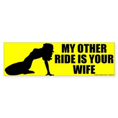 I Ride Your Wife Bumper Bumper Sticker