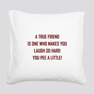 A TRUE FRIEND... Square Canvas Pillow