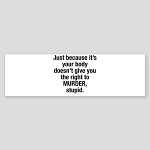 Just because it's your body Bumper Sticker