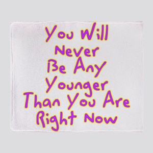 You Will Never Be Any Younger Than Y Throw Blanket