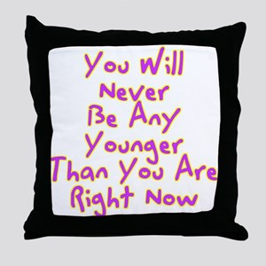 You Will Never Be Any Younger Than Yo Throw Pillow