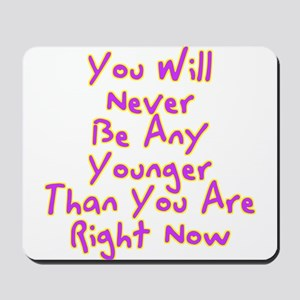 You Will Never Be Any Younger Than You A Mousepad