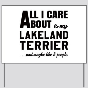 All I care about is my Lakeland Terrier Yard Sign
