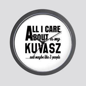 All I care about is my Kuvasz Dog Wall Clock