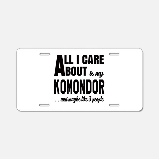 All I care about is my Komo Aluminum License Plate