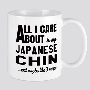 All I care about is my Japanese Chin Do Mug