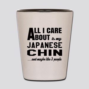 All I care about is my Japanese Chin Do Shot Glass