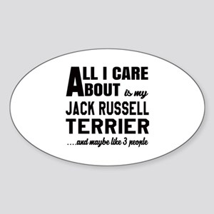 All I care about is my Jack Russell Sticker (Oval)