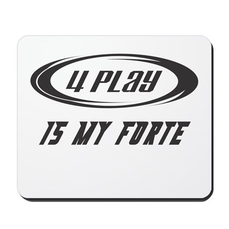 Foreplay Is My Forte Mousepad