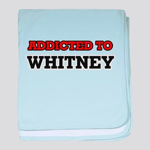 Addicted to Whitney baby blanket