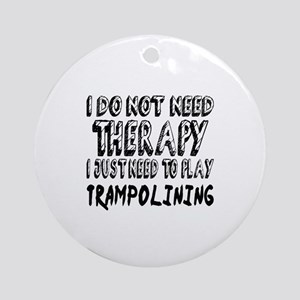 I Just Need To Play Trampolining Round Ornament