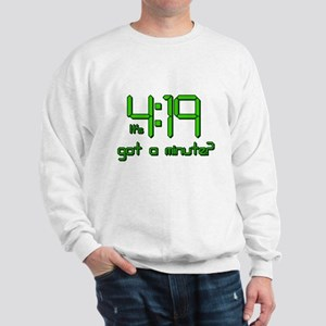 It's 4:19 Got a Minute? (420) Sweatshirt