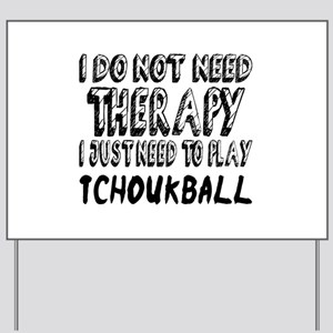 I Just Need To Play Tchoukball Yard Sign
