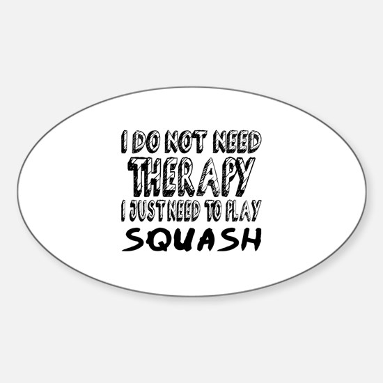 I Just Need To Play Squash Sticker (Oval)