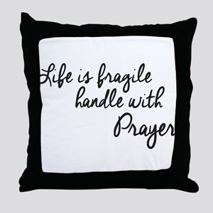 LIFE IS FRAGILE HANDLE WITH PRAYER Throw Pillow