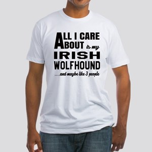 All I care about is my Irish Wolfho Fitted T-Shirt