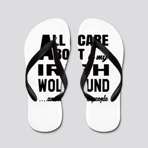 All I care about is my Irish Wolfhound Flip Flops