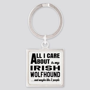 All I care about is my Irish Wolfh Square Keychain