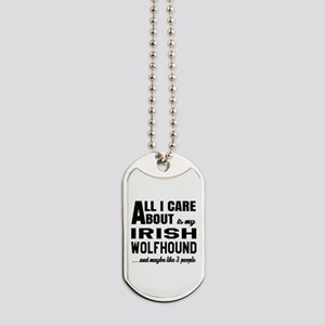 All I care about is my Irish Wolfhound Do Dog Tags