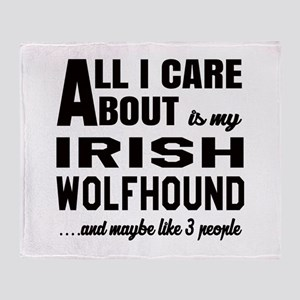 All I care about is my Irish Wolfhou Throw Blanket
