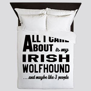 All I care about is my Irish Wolfhound Queen Duvet