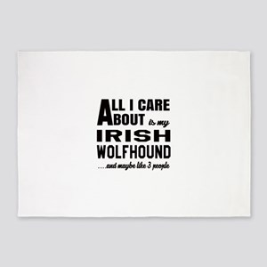 All I care about is my Irish Wolfho 5'x7'Area Rug