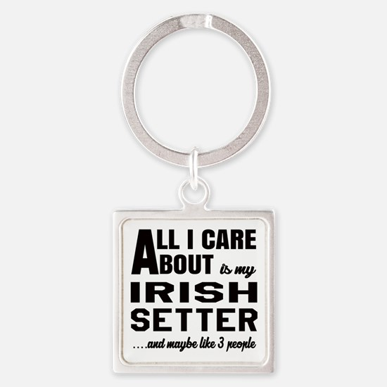 All I care about is my Irish Sette Square Keychain