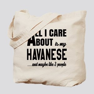 All I care about is my Havanese Dog Tote Bag
