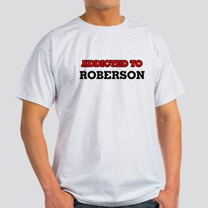 Addicted to Roberson T-Shirt