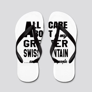 All I care about is my Greater Swiss Mo Flip Flops